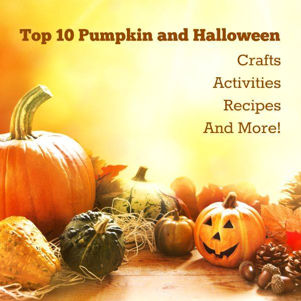 Top 10 Pumpkin and Halloween Crafts Recipes and Activities