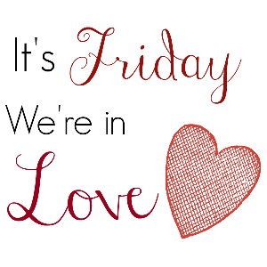 It's Friday We're in Love Linky Party