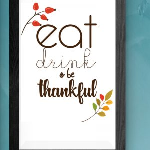 Thanksgiving Printable Wall Art - perfect for any grateful kitchen where you Eat Drink and Be Thankful